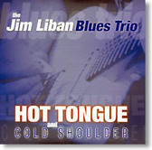 Jim Liban Blues Trio - Hot Tongue And Cold Shoulder