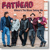 Fathead - Where's The Blues Taking Me