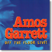 Amos Garrett - Off The Floor Live!