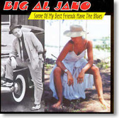 Big Al Jano - Some of My Best Friends Have The Blues