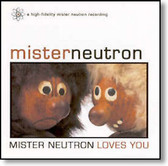 Mister Neutron - Mister Neutron Loves You