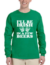 Men's Long Sleeve I'll Be Irish In Few Beers St Patrick's Party Top