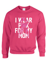 Adult Sweatshirt I Wear Pink For My Mom October Awareness