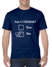 Men's T Shirt Am I Childish Funny Tee Humor Saying Shirt Fun Gift
