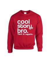 Cool Story, bro. Tell It Again Sweatshirt