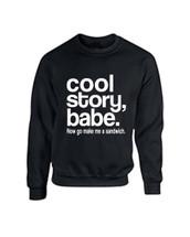 Cool Story Babe Now Go Make Me A Sandwich Men Sweatshirt