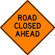 "(C19) ROAD CLOSED AHEAD - 48"" REFL"