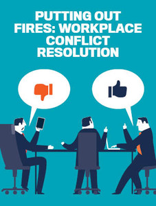 Putting out fires: Workplace conflict resolution (available for immediate download)