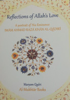 Reflections of Allah's Love- A Portrait of His Eminence Imam Ahmad Raza Khan al-Qadiri