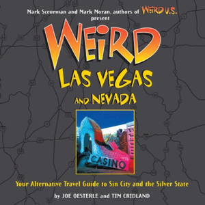 """Weird Las Vegas and Nevada: Your Alternative Travel Guide to Sin City and the Silver State"""