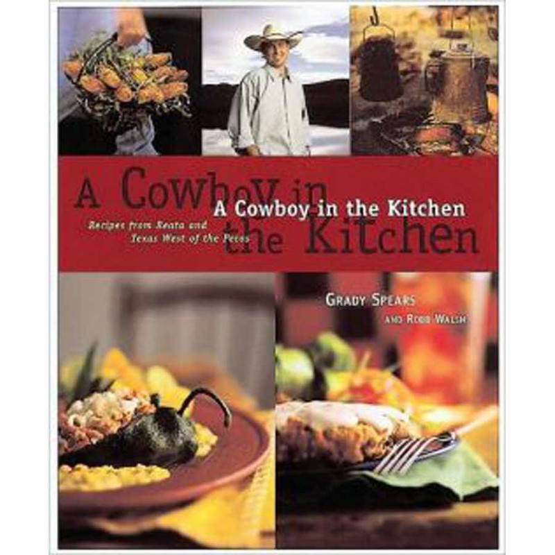 """Cookbook """"A Cowboy in the Kitchen: Recipes from Reata and Texas West of the Pecos"""""""