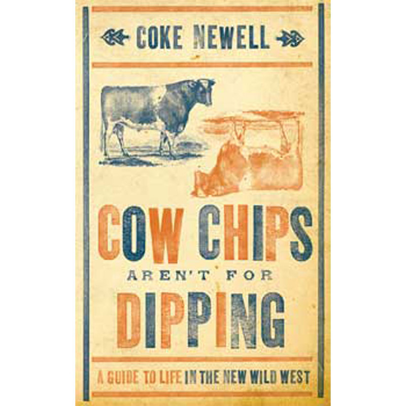 """""""Cow Chips Arent for Dipping - A Guide to Live in the New Wild West."""""""