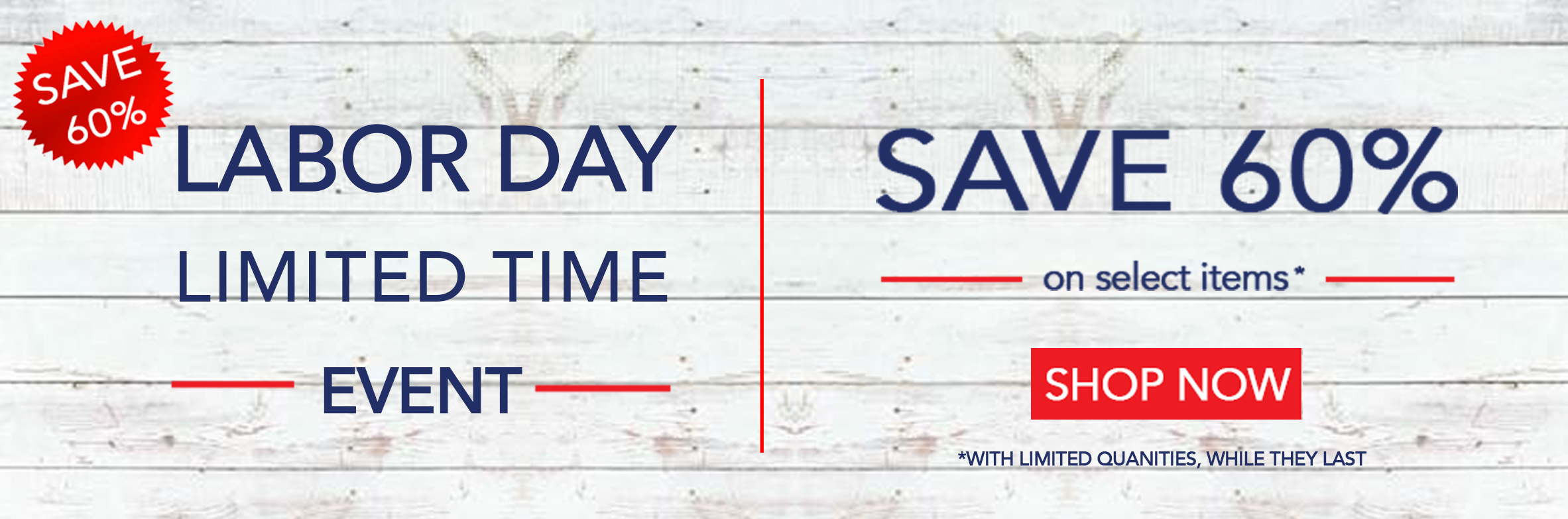 Shop our Labor Day Sale and save 60%. Limited time only!