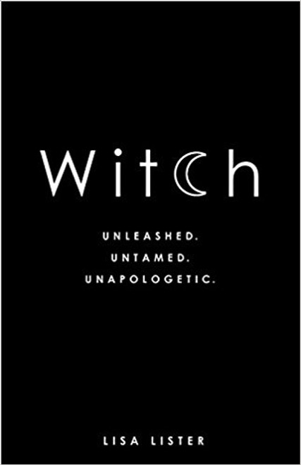 Witch Unleashed Untamed Unapologetic by Lisa Lister