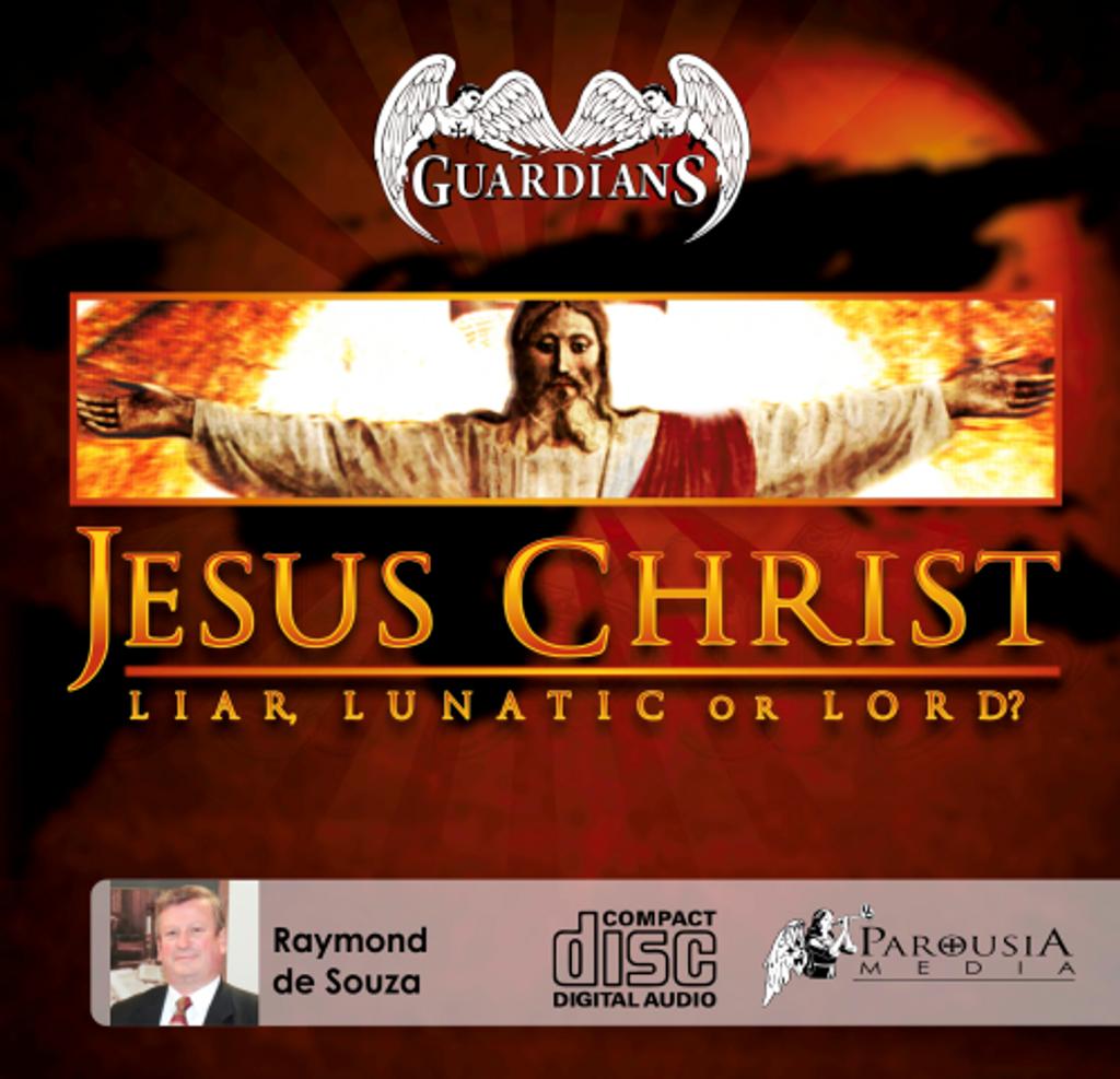 Jesus Christ: Liar, Lunatic or Lord?