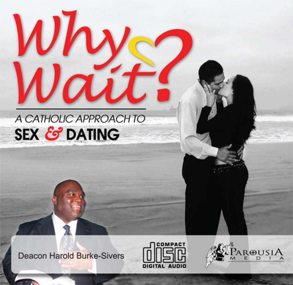 Why Wait? A Catholic Approach to Sex and Dating