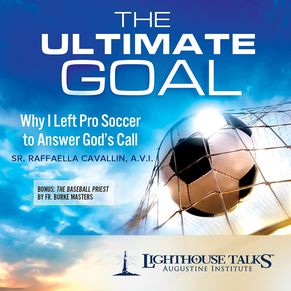 The Ultimate Goal: Why I Left Pro Soccer to Answer God's Call - Sr Raffaella Cavallin A.V.I. - Lighthouse Talks (CD)