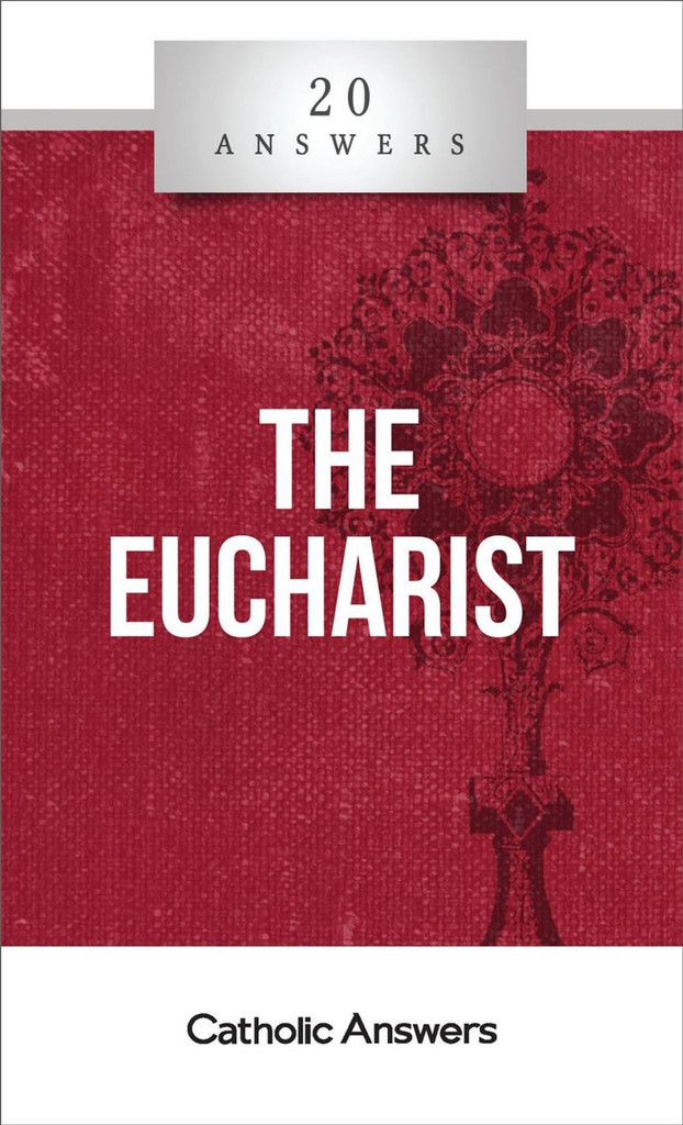 'The Eucharist' - Trent Horn - 20 Answers - Catholic Answers (Booklet)