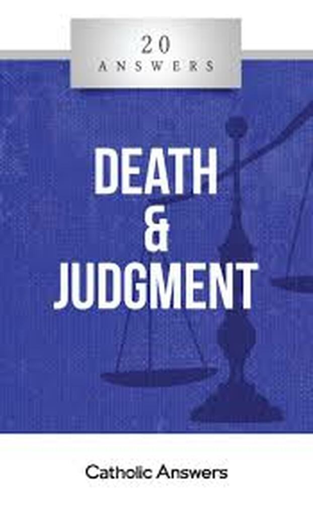 'Death and Judgement' - Trent Horn - 20 Answers - Catholic Answers (Booklet)