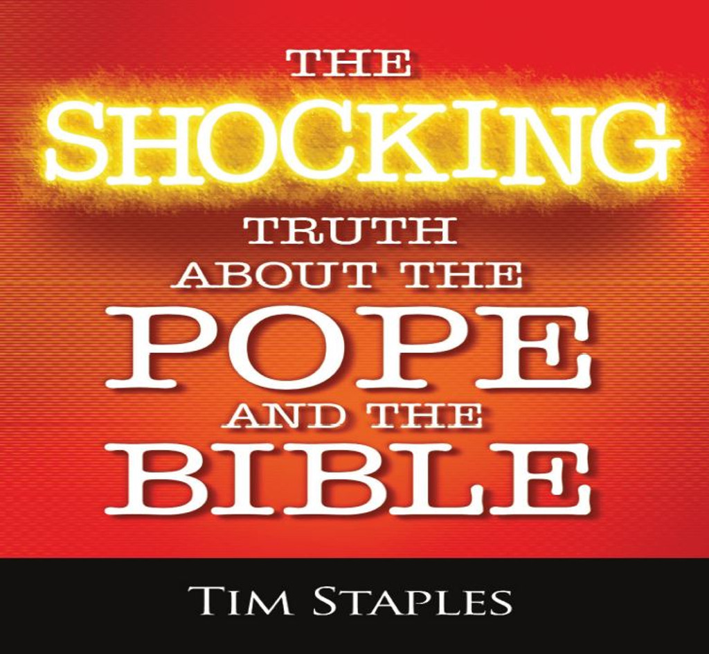 The Shocking Truth About the Pope and the Bible - Tim Staples - Catholic Answers (4 CD Set)