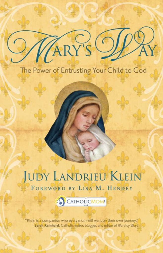 Mary's Way: the Power of Entrusting Your Child to God - Judy Landrieu Klein (Paperback)