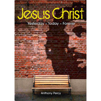 Jesus Christ: Yesterday ~ Today ~ Forever (Paperback)