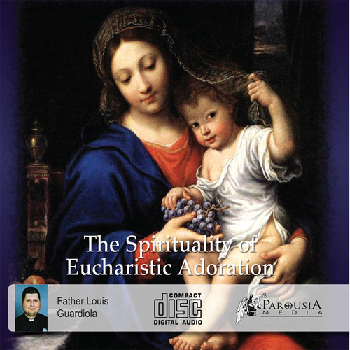 The Spirituality of Eucharistic Adoration - Fr Louis Guardiola - Fathers of Mercy (3 CD Set)