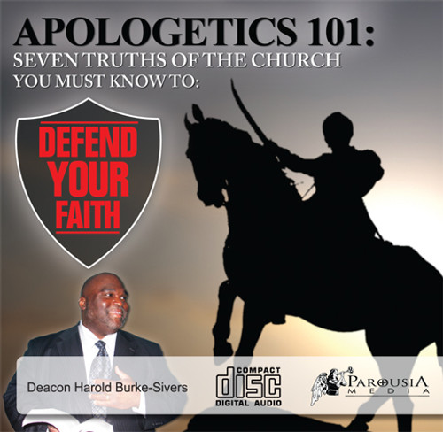 Apologetics 101: Seven Truths of the Church You Must Know to Defend Your Faith - CD