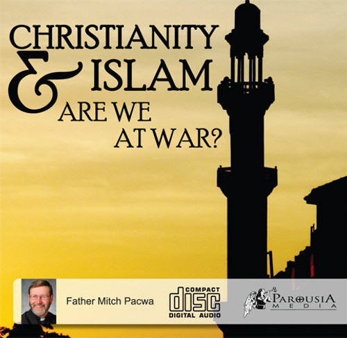 Christianity & Islam: Are we at War?