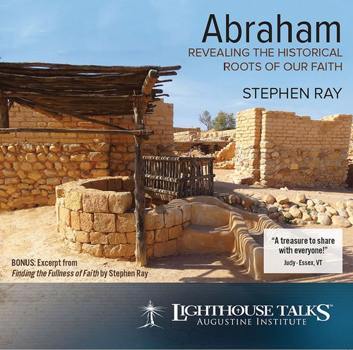 Abraham: Revealing the Historical Roots of Our Faith