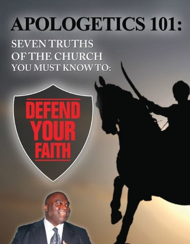 Apologetics 101: Seven Truths of the Church You Must Know to Defend Your Faith MP3