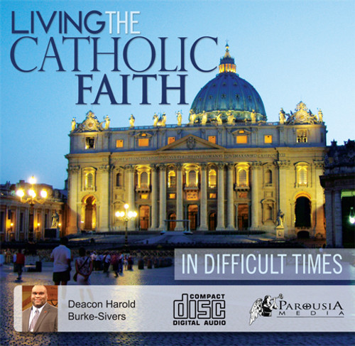 Living the Catholic Faith in Difficult Times MP3