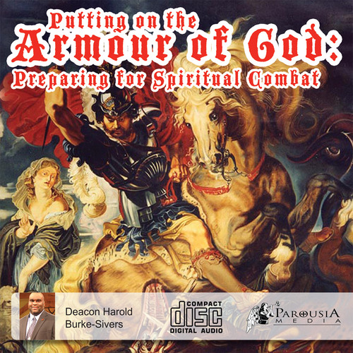 Putting on the Armour of God:  Preparing for Spiritual Combat MP3