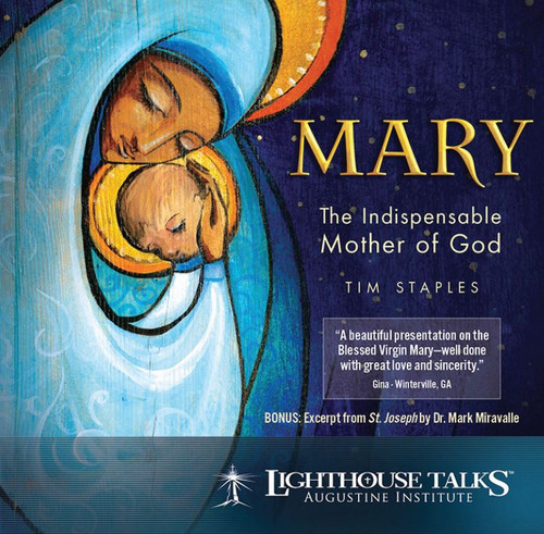 Mary the Indispensable Mother of God