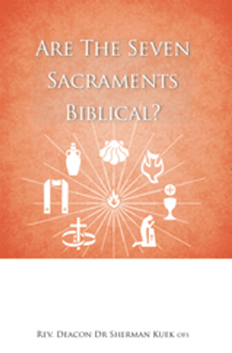 Are the Seven Sacraments Biblical (Booklet)