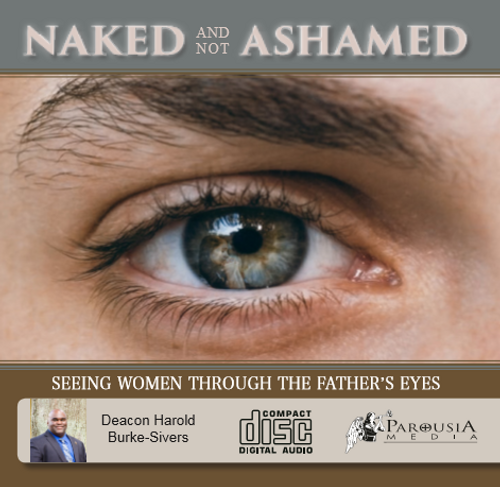 Naked and Not Ashamed: Seeing Women Through the Father's Eyes - Deacon Harold Burke-Sivers (CD)