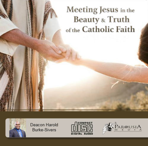 Meeting Jesus in the Truth & Beauty of the Catholic Faith - Deacon Harold Burke-Sivers (CD)