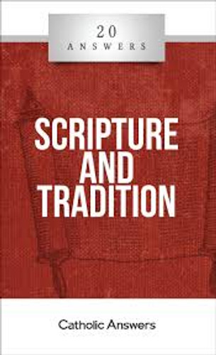 'Scripture and Tradition' - Jim Blackburn - 20 Answers - Catholic Answers (Booklet)