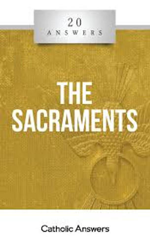 'The Sacraments' - Fr. Mike Driscoll - 20 Answers - Catholic Answers (Booklet)