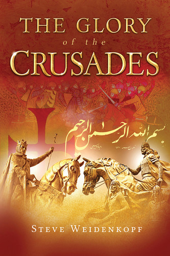 The Glory of the Crusades - Steve Weidenkopf - Catholic Answers Press (Hard Cover)