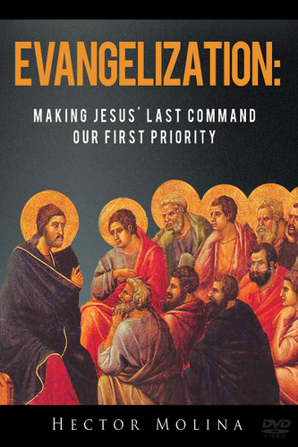 Evangelization: Making Jesus' Last Command Our First Priority - Hector Molina - Catholic Answers (DVD)