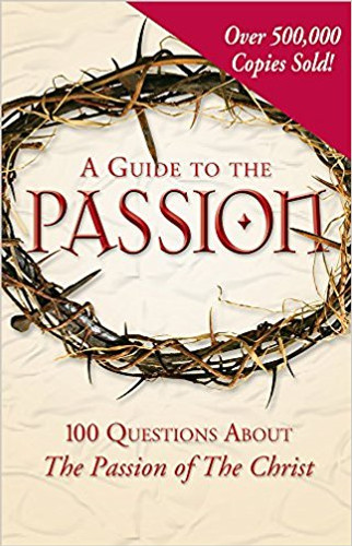 A Guide to the Passion: 100 Questions About The Passion of The Christ - om Allen, Marcellino D'Ambrosio, Matthew Pinto, Mark Shea, and Paul Thigpen - Ascension Press (Paperback)