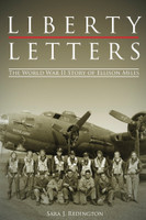 Liberty Letters The World War II Story of Ellison Miles by Sara J. Redington