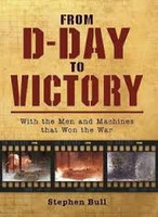 From D-Day to Voctory by Stephen Bull