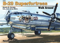 B-29 Superfortress - Walk Around by Col. Dennis M. Savage, U.S. Army (Ret.)