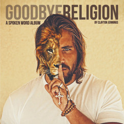PRE-ORDER! GOODBYE RELIGION-SPOKEN WORD ALBUM