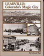 Leadville Colorado's Magic City Mining Geology History