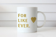 Gifts - For Like Ever Mug