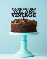 You're Not Old You're Vintage Cake Topper