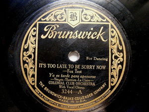 COLONIAL CLUB ORCHESTRA Brunswick 3244  78rpm IT'S TOO LATE TO BE SORRY